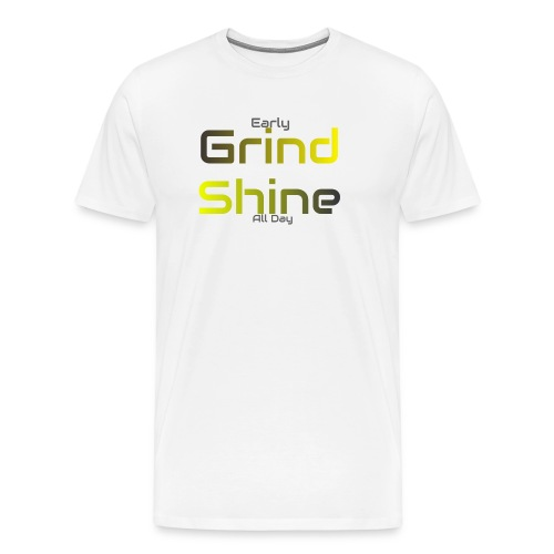 Grind then Shine - Men's Premium T-Shirt