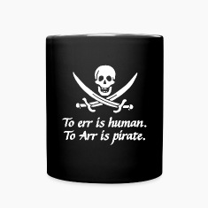 To err is human to arr is pirate Mugs & Drinkware