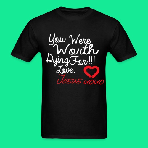You Were Worth Dying For - Men's T-Shirt