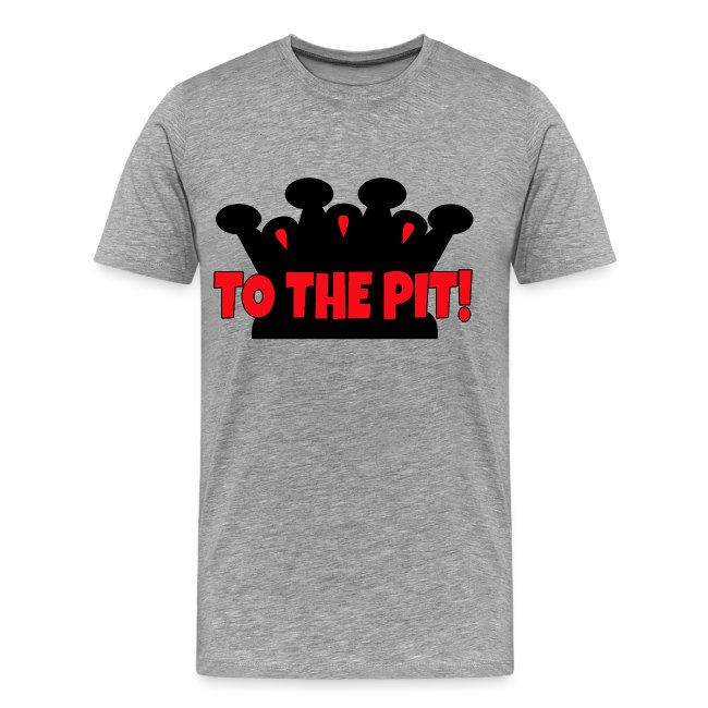 To the Pit! - Mens - Premium T-Shirt