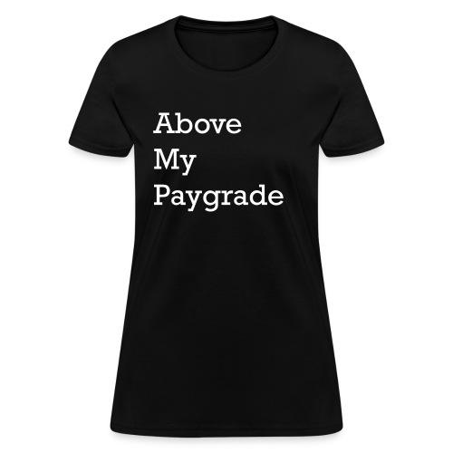 Above My Paygrade - Women's T-shirt - Women's T-Shirt