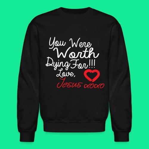 You Were Worth Dying 4 sweatshirt - Crewneck Sweatshirt