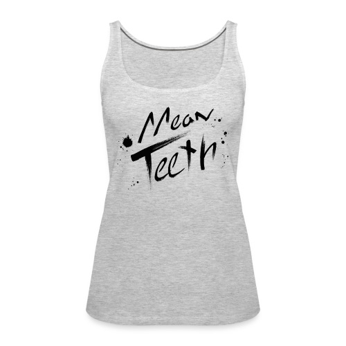 GREY MEAN TEETH TANK TOP [FEMALE SIZES] - Women's Premium Tank Top