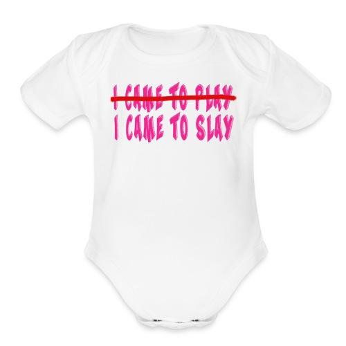 I Came to Slay   - Organic Short Sleeve Baby Bodysuit