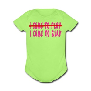 I Came to Slay   - Short Sleeve Baby Bodysuit