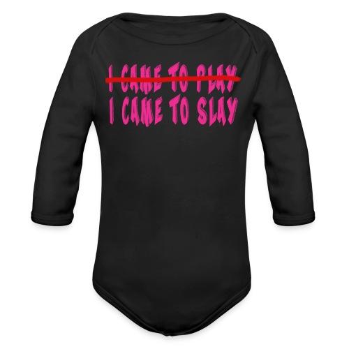 I Came to Slay   - Organic Long Sleeve Baby Bodysuit