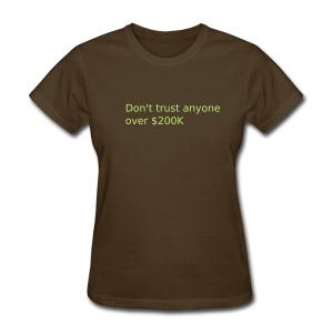Don't Trust Anyone Over $200K (W) - Women's T-Shirt