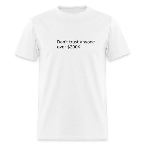 Don't Trust Anyone Over $200K (M) - Men's T-Shirt