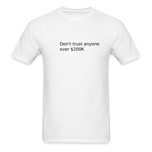 Don't Trust Anyone Over $200K (M) - Men's T-Shirt
