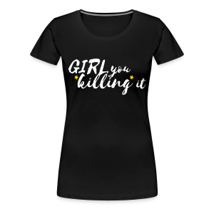Girl, you killing it Women's Tee (Black/White/Gold) - Women's Premium T-Shirt