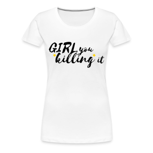 Girl, you killing it Women's Tee (White/Black/Gold) - Women's Premium T-Shirt