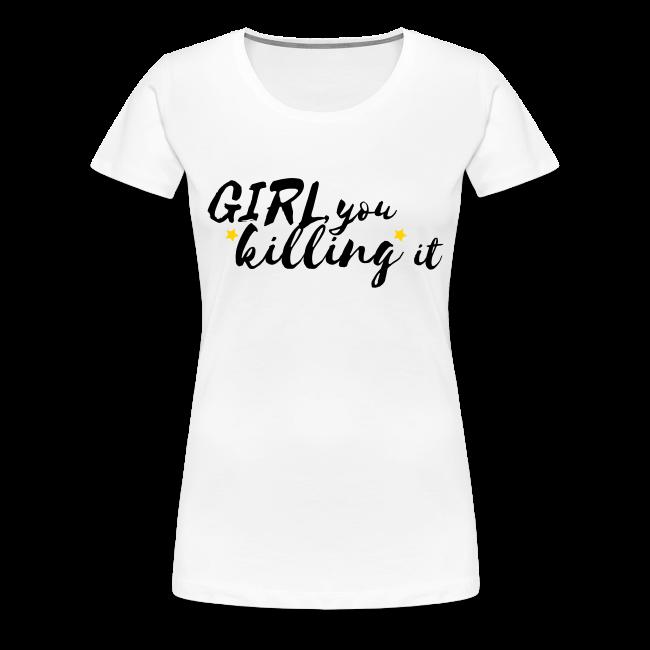 Girl, you killing it Women's Tee (White/Black/Gold)