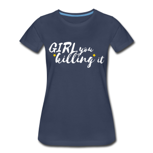 Girl, you killing it Women's Tee (Navy/White/Gold) - Women's Premium T-Shirt