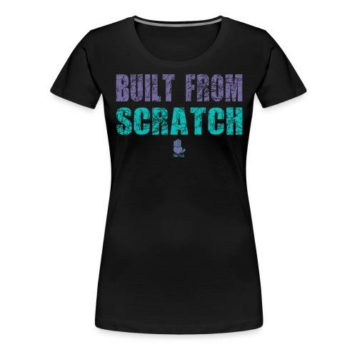 Built From Scratch - Women's Premium T-Shirt