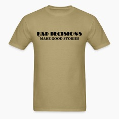 Bad decisions make good stories T-Shirts