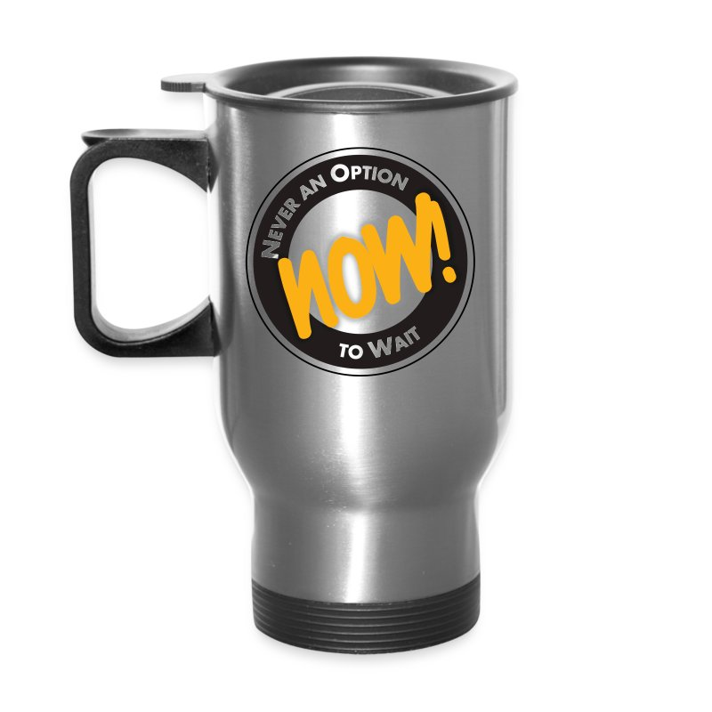NOW! Never an Option to Wait Quote by Author Ken Poirot - Travel Mug