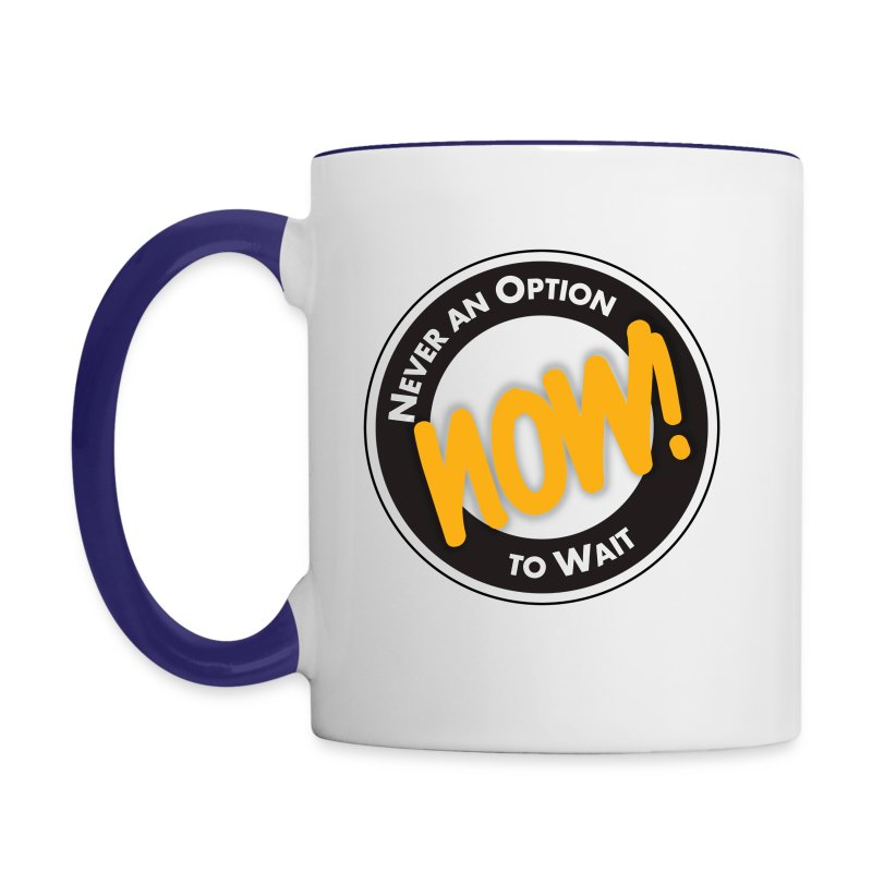 NOW! Never an Option to Wait Quote by Author Ken Poirot - Contrast Coffee Mug