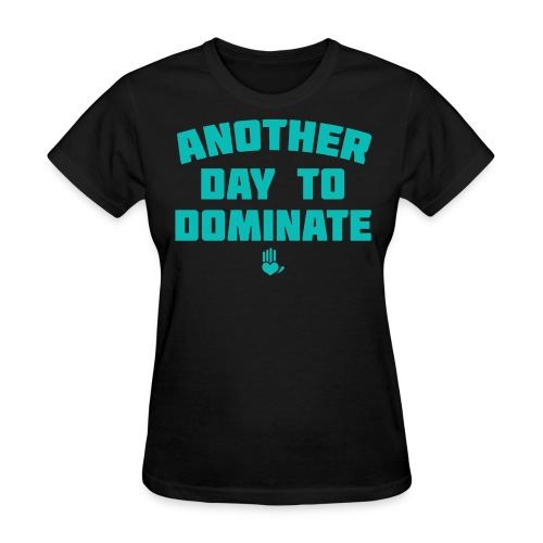 Another Day To Dominate Gildan - Women's T-Shirt