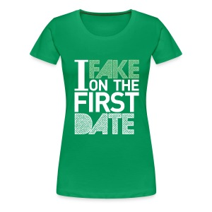 Ladies I Fake On The First Date Graphic Tee - Women's Premium T-Shirt