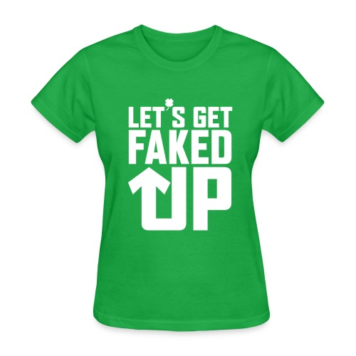 Let's Get Faked Up Ladie's Tee - Women's T-Shirt