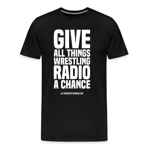 Give All Things Wrestling Radio A Chance T-Shirt - Men's Premium T-Shirt