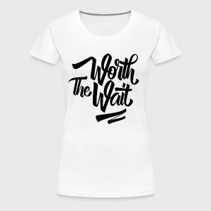 Worth The Wait - Women's Premium T-Shirt