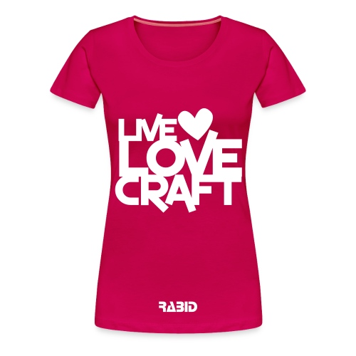 Rabid Live Love Craft Women Shirt - Women's Premium T-Shirt