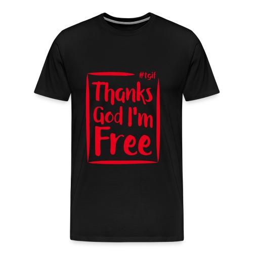 TGIF - Thanks God I'm Free - Men's Premium T-Shirt