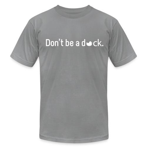 Don't be a duck. - Men's Fine Jersey T-Shirt