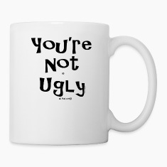 You're Not as UGLY as YOU look! Mugs & Drinkware