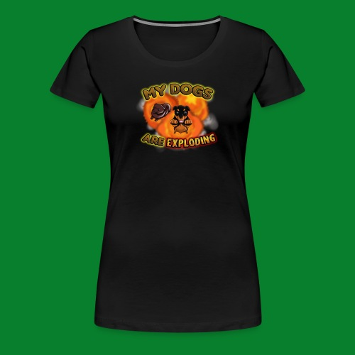 My Dogs are Exploding! (Female) - Women's Premium T-Shirt