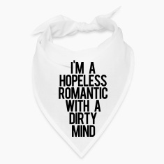 I'm A HOPELESS ROMANTIC WITH A DIRTY MIND Caps
