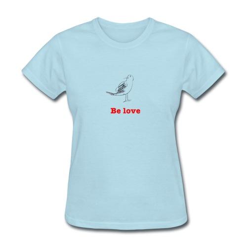 Be ove - Women - Women's T-Shirt