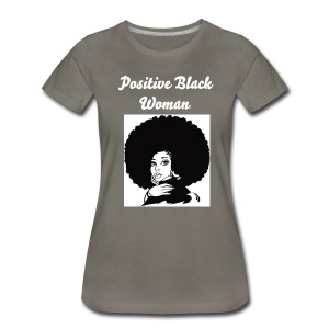 Positive Black Woman Gray Tee - Women's Premium T-Shirt