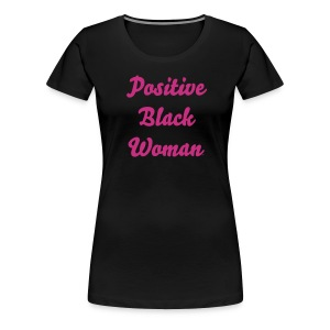 Positive Black Woman Black Tee - Women's Premium T-Shirt