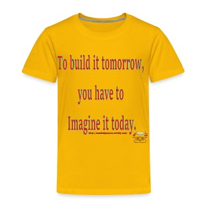 To Build it tomorrow - Toddler Premium T-Shirt