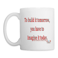 Mugs & Drinkware ~ Coffee/Tea Mug ~ To Build it tomorrow