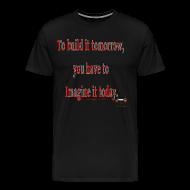 T-Shirts ~ Men's Premium T-Shirt ~ To Build it tomorrow