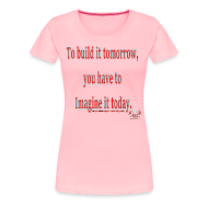 T-Shirts ~ Women's Premium T-Shirt ~ To Build it tomorrow