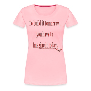 To Build it tomorrow - Women's Premium T-Shirt