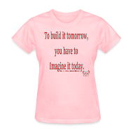 T-Shirts ~ Women's T-Shirt ~ To Build it tomorrow