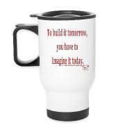 Mugs & Drinkware ~ Travel Mug ~ To Build it tomorrow