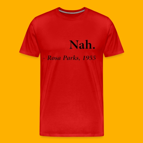 or nah shirt - Men's Premium T-Shirt