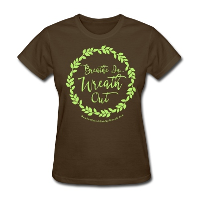 Breathe In Wreath Out - Brown and Light Green T-shirt - Women's T-Shirt