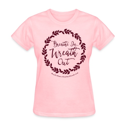 Breathe In Wreath Out - Pink and Maroon T-shirt - Women's T-Shirt
