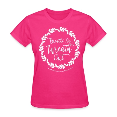 Breathe In Wreath Out - Fuchsia and White T-shirt - Women's T-Shirt