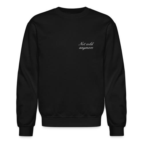 not cold anymore - sweatshirt - Crewneck Sweatshirt