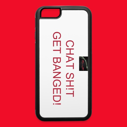 chat sh!t get banged iphone 6 case  - iPhone 6/6s Rubber Case