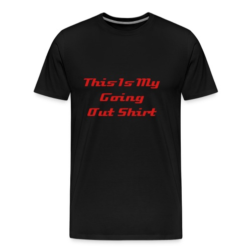 this is my going out shirt (guys) - Men's Premium T-Shirt