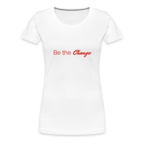 Be The Change Women's T-Shirt- White - Women's Premium T-Shirt